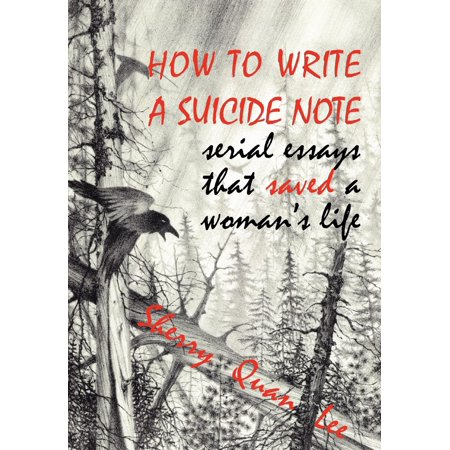 How to Write a Suicide Note: Serial Essays That Saved a Woman's Life (Paperback)