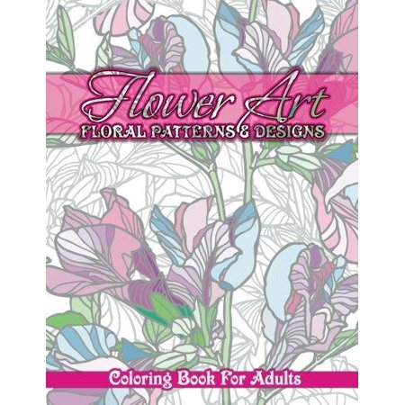 Flower Art Floral Patterns Designs Coloring Book For Adults