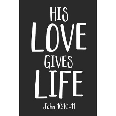 His Love Gives Life John 10 : 10-11: 6x9 Blank Dot Grid Christian Notebook or Devotional Journal - Bible Journal or Prayer Book for Men and Women