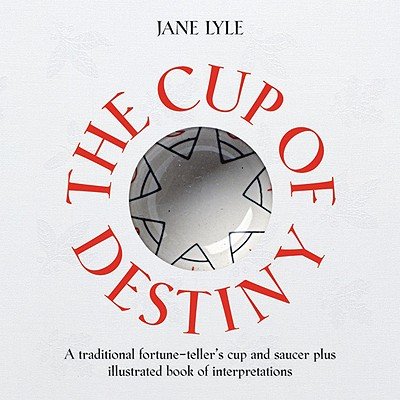 The Cup of Destiny: A Traditional Fortune-Teller's Cup and Saucer Plus Illustrated Book of Interpretations with Book(s)