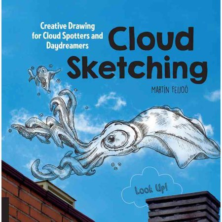 Cloud Sketching: Creative Drawing for Cloud Spotters and Daydreamers