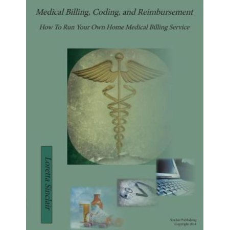 Medical Billing  Coding  And Reimbursement  How To Run Your Own Home Medical Billing Service