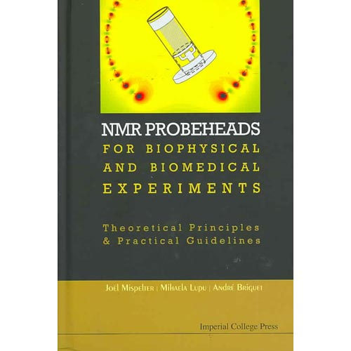 NMR Probeheads for Biophysical and Biomedical Experiments: Theoretical Principles and Practical Guidelines [With CDROM and CD (Audio)]