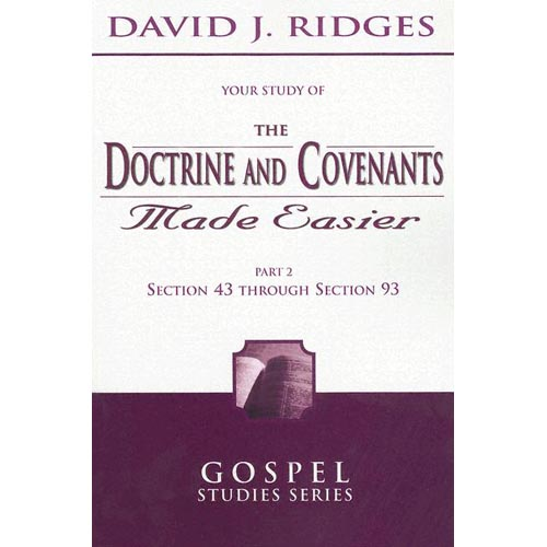 The Doctrine and Covenants Made Easier: Sections 43 - 93