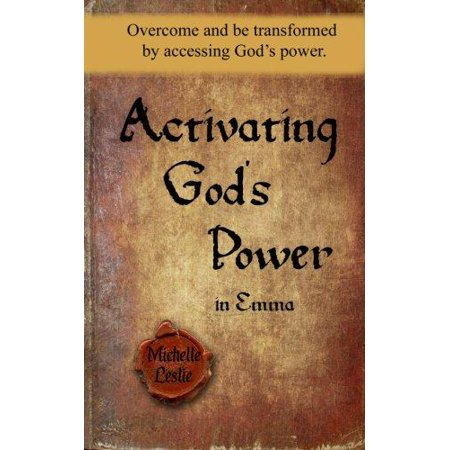 Activating God's Power in Emma: Overcome and Be Transformed by Accessing God's Power.