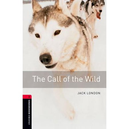 Oxford Bookworms Library: Call of the Wild : Level 3: 1000-Word (Into The Wild Vocabulary With Page Numbers)