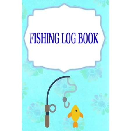 Fishing Log Book Lists: Offers The Ultimate Fishing Log Book The Essential Cover Matte Size 6 X 9 Inches - Location - Fisherman # Stories 110 Pages Standard Prints. (Paperback)