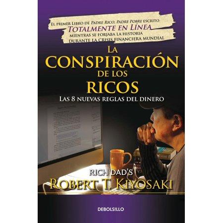 La conspiración de los ricos / Rich Dad's Conspiracy of The Rich: The 8 New Rule s of Money : Las 8 nuevas reglas del