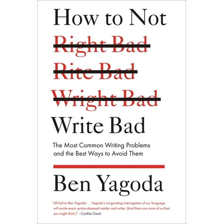 How to Not Write Bad : The Most Common Writing Problems and the Best Ways to Avoid (Best Way To Write A Thesis)