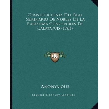 Constituciones Del Real Seminario De Nobles De La Purissima Concepcion De Calatayud  1761