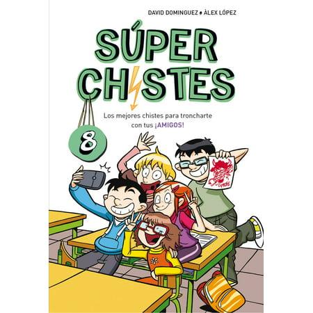 Los mejores chistes para troncharte con tus ¡AMIGOS! (Súper Chistes 8) - eBook (Los Mejores Juegos Para Halloween)