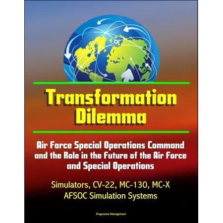 Transformation Dilemma: Air Force Special Operations Command and the Role  in the Future of the Air Force and Special Operations - Simulators, CV-22,