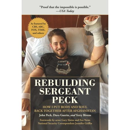 Rebuilding Sergeant Peck : How I Put Body and Soul Back Together After Afghanistan (How To Put Pic)