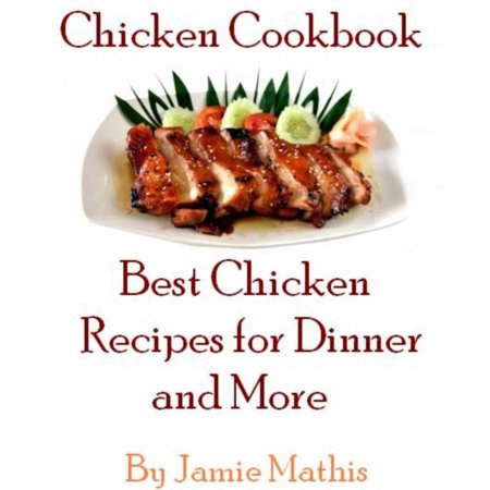 Chicken Cookbook: Best Chicken Recipes for Dinner and More -