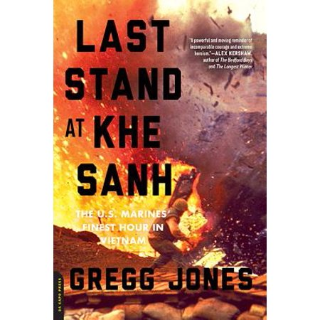 Last Marine - Last Stand at Khe Sanh : The U.S. Marines' Finest Hour in Vietnam