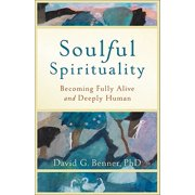 Soulful Spirituality : Becoming Fully Alive and Deeply Human
