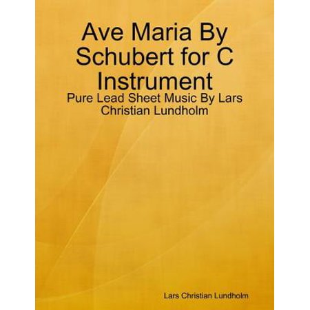 Ave Maria By Schubert for C Instrument - Pure Lead Sheet Music By Lars Christian Lundholm -