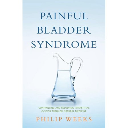 Painful Bladder Syndrome   Controlling And Resolving Interstitial Cystitis Through Natural Medicine
