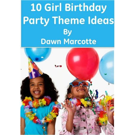 10 Girl Birthday Party Theme Ideas - eBook