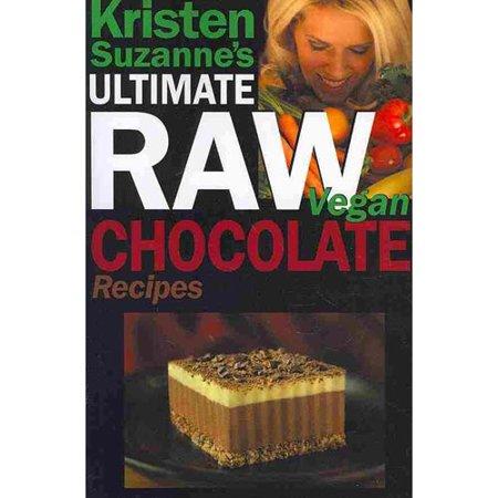 Kristen Suzannes Ultimate Raw Vegan Chocolate Recipes  Fast   Easy  Sweet   Savory Raw Chocolate Recipes Using Raw Chocolate Powder  Raw Cacao Nibs