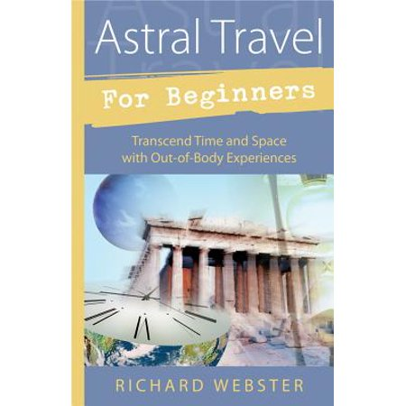 Astral Travel for Beginners : Transcend Time and Space with Out-Of-Body