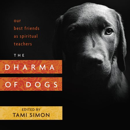 The Dharma of Dogs : Our Best Friends as Spiritual