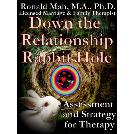 Down the Relationship Rabbit Hole, Assessment and Strategy for Therapy -