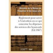 R�glement Pour Servir � l'Ex�cution, En Ce Qui Concerne Les D�penses Des Services Des Beaux-Arts
