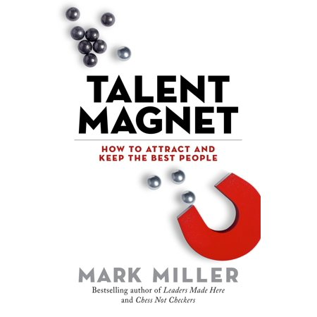 Talent Magnet : How to Attract and Keep the Best (The Best People Finder)