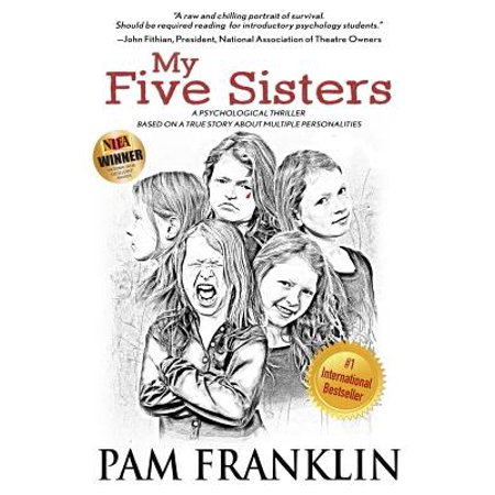 My Five Sisters : A Psychological Thriller Based on a True Story of Multiple Personalities