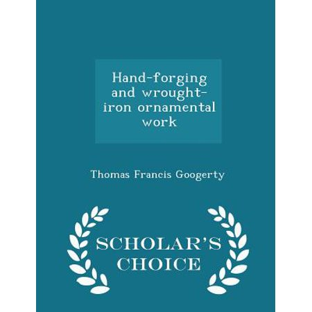 Hand-Forging and Wrought-Iron Ornamental Work - Scholar's Choice Edition