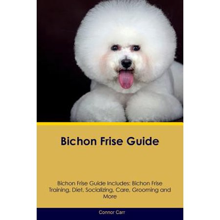 Bichon Frise Guide Bichon Frise Guide Includes : Bichon Frise Training, Diet, Socializing, Care, Grooming, Breeding and (Best Grooming Tools For Bichon Frise)
