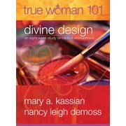 True Woman 101: Divine Design : An Eight-Week Study on Biblical Womanhood (True Woman)