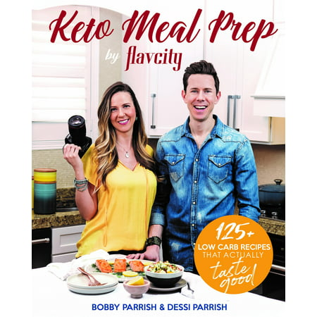 Keto Meal Prep by Flavcity : 125+ Low Carb Recipes That Actually Taste