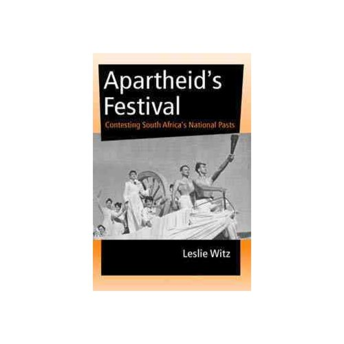 Apartheid's Festival : Contesting South Africa's National Pasts