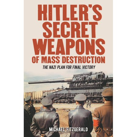 Hitler's Secret Weapons of Mass Destruction : The Nazi Plan for Final