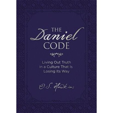 The Daniel Code : Living Out Truth in a Culture That Is Losing Its