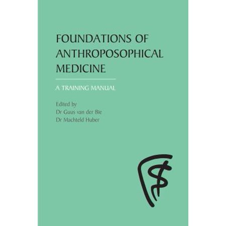 Foundations Of Anthroposophical Medicine  A Training Manual