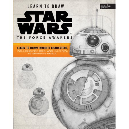 Learn to Draw Star Wars: The Force Awakens : Learn to Draw Favorite Characters, Including Rey, Bb-8, and Kylo Ren, in Graphite Pencil - Star Wars Girl Characters