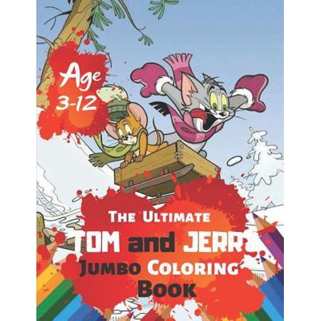 The Ultimate Tom and Jerry Jumbo Coloring Book Age 3-12: Coloring Book for Kids and Adults (Children). Fun, Easy and Relaxing With 38 High quality Ill
