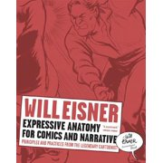Expressive Anatomy for Comics and Narrative: Principles and Practices from the Legendary Cartoonist (Will Eisner Instructional Books) - eBook