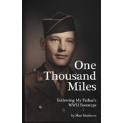 One Thousand Miles : Following My Father's WWII Footsteps