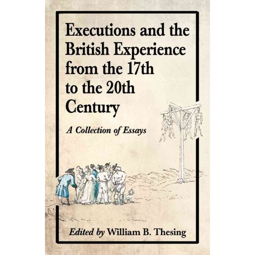 Executions and the British Experience from the 17th to the 20th Century: A Collection of Essays