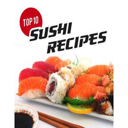 Sushi Recipe Book - Top 10 Sushi Recipes: A Beginners Guide to Making Sushi - eBook