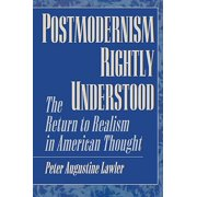 Postmodernism Rightly Understood : The Return to Realism in American Thought