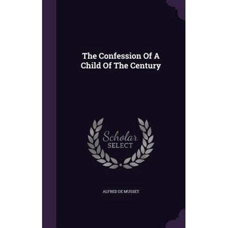 The Confession of a Child of the Century (Confession Of A Child Of The Century)