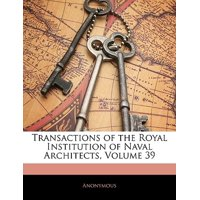 Transactions of the Royal Institution of Naval Architects, Volume 39