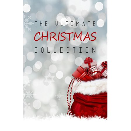The Ultimate Christmas Collection: 150+ authors & 400+ Christmas Novels, Stories, Poems, Carols & Legends - eBook (Montgomery Burns)