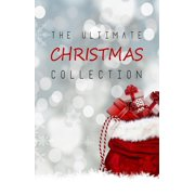The Ultimate Christmas Collection: 150+ authors & 400+ Christmas Novels, Stories, Poems, Carols & Legends - eBook