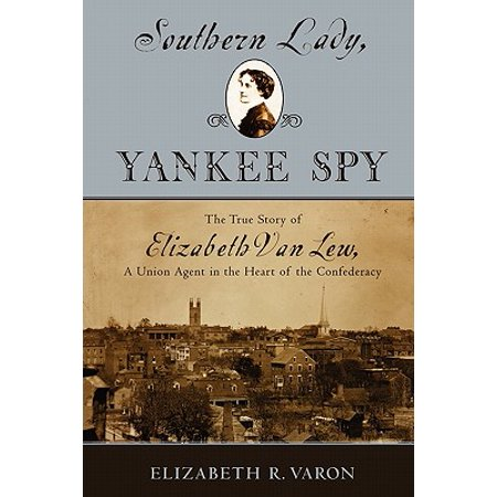 - Southern Lady, Yankee Spy : The True Story of Elizabeth Van Lew, a Union Agent in the Heart of the Confederacy